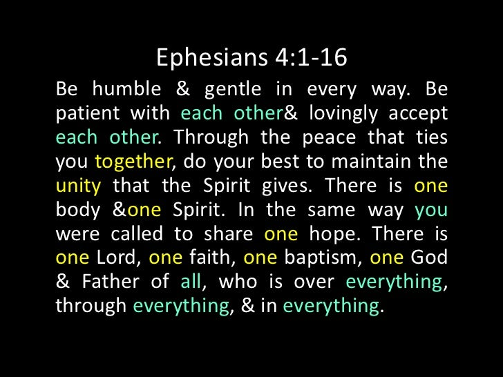 Ephesians 4:1-16<br />Be humble & gentle in every way. Be patient with each other & lovingly accept each other. Through th...