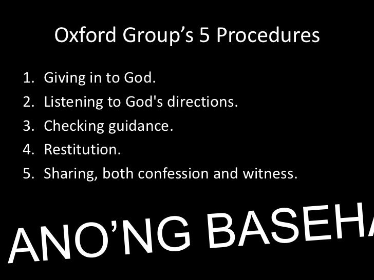 Oxford Group's 5 Procedures<br />Giving in to God.<br />Listening to God's directions.<br />Checking guidance.<br />Restit...