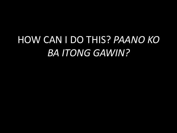 HOW CAN I DO THIS? PAANO KO BA ITONG GAWIN?<br />