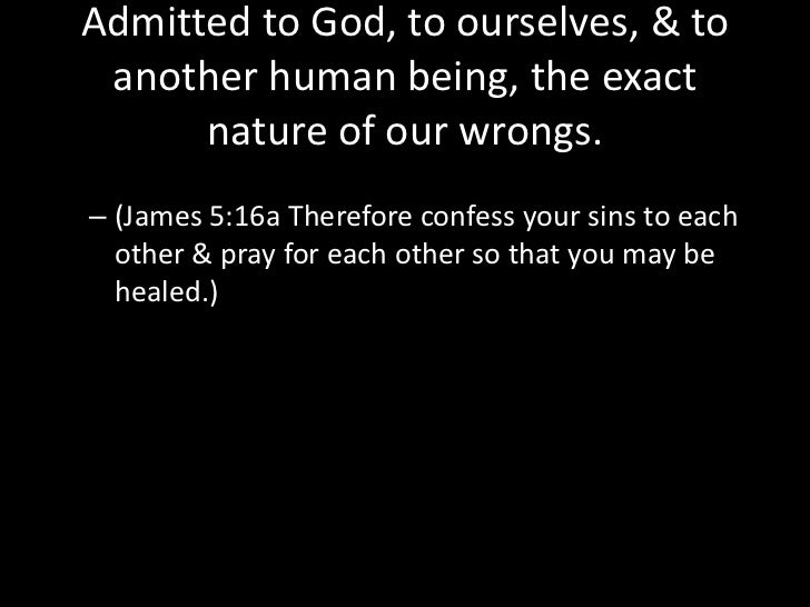 Made a searching & fearless moral inventory of ourselves. <br />(Lamentations 3:40 Let us examine our ways & test them, & ...