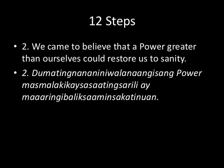 12 Steps<br />1. We admitted we were powerless over alcohol / drugs / sex/ love / gambling & that our lives had become unm...