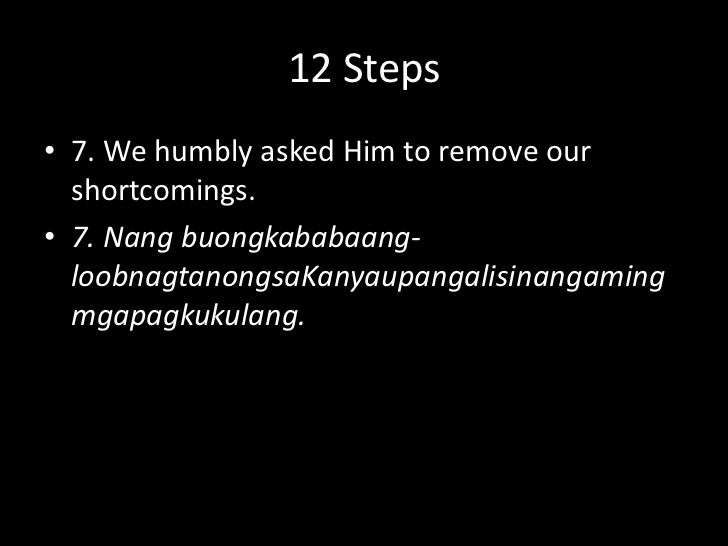 12 Steps<br />6. We were entirely ready to have God remove all these defects of character.<br />6.Kami ay lubosnahandanama...