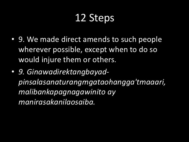 12 Steps<br />8. We made a list of all persons we had harmed, & became willing to make amends to them all.<br />8. Ginawan...