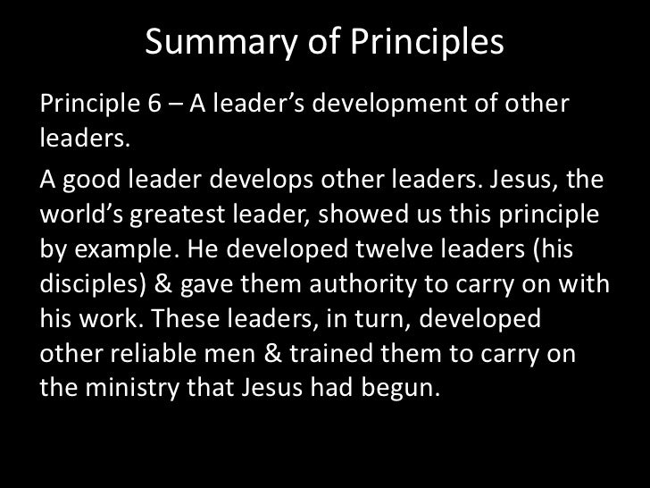 Summary of Principles<br />Principle 4 – A leader's ability to plan & implement. <br />Good leaders understand that vision...