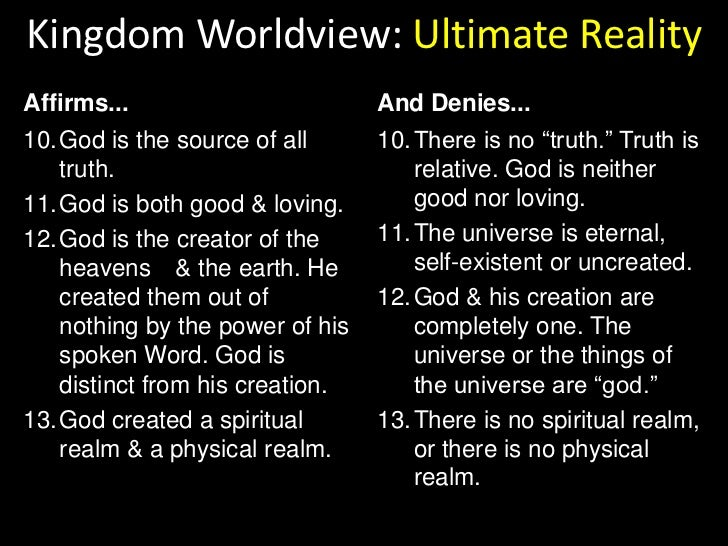 Kingdom Worldview: Ultimate Reality<br />Affirms...<br />And Denies...<br />1.God exists as the supreme ruler of the univ...