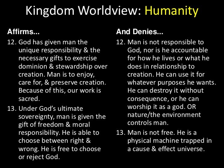 Kingdom Worldview: Humanity<br />Affirms...<br />And Denies...<br />God has revealed himself to man. He has revealed as mu...