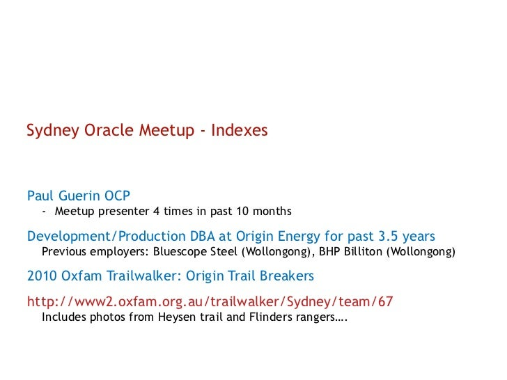 Sydney Oracle Meetup - Indexes <ul><li>Paul Guerin OCP </li></ul><ul><ul><li>Meetup presenter 4 times in past 10 months </...