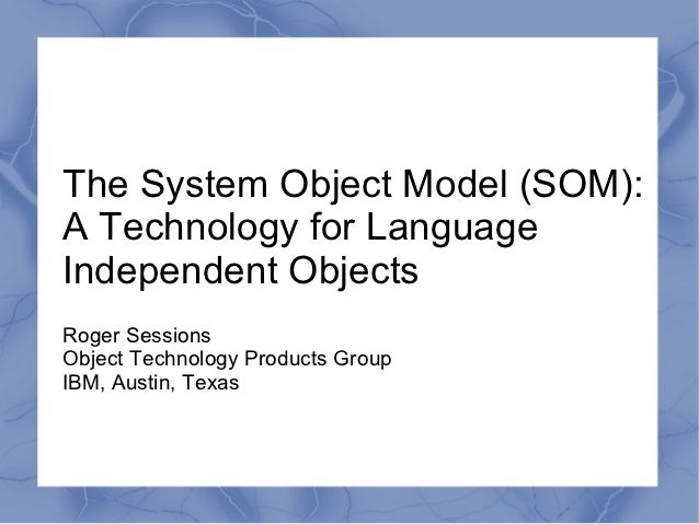 The System Object Model (SOM):A Technology for LanguageIndependent ObjectsRoger SessionsObject Technology Products GroupIB...
