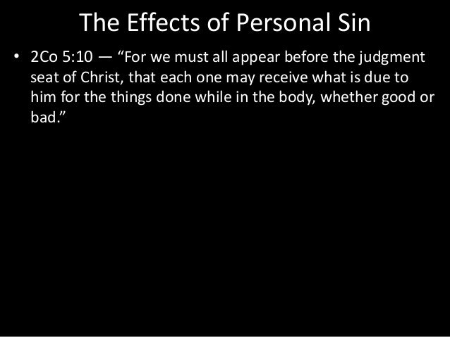 """The Effects of Personal Sin • 2Co 5:10 — """"For we must all appear before the judgment seat of Christ, that each one may rec..."""
