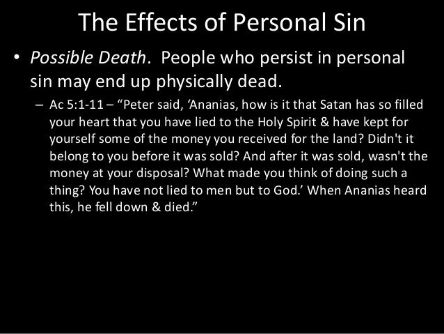 The Effects of Personal Sin • Possible Death. People who persist in personal sin may end up physically dead. – Ac 5:1-11 –...