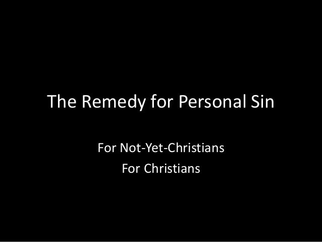 The Remedy for Personal Sin For Not-Yet-Christians For Christians