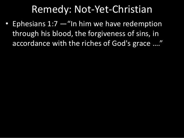 """Remedy: Not-Yet-Christian • Ephesians 1:7 —""""In him we have redemption through his blood, the forgiveness of sins, in accor..."""