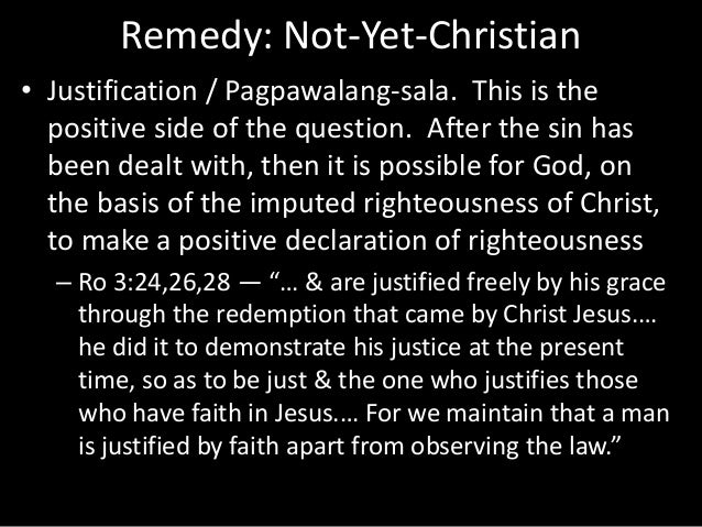 Remedy: Not-Yet-Christian • Justification / Pagpawalang-sala. This is the positive side of the question. After the sin has...