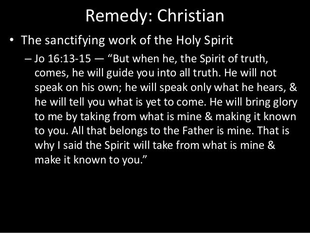 """Remedy: Christian • The sanctifying work of the Holy Spirit – Jo 16:13-15 — """"But when he, the Spirit of truth, comes, he w..."""