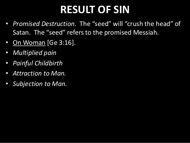 """RESULT OF SIN • Promised Destruction. The """"seed"""" will """"crush the head"""" of Satan. The """"seed"""" refers to the promised Messiah..."""