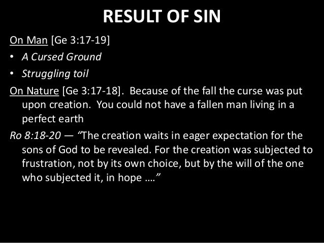 RESULT OF SIN On Man [Ge 3:17-19] • A Cursed Ground • Struggling toil On Nature [Ge 3:17-18]. Because of the fall the curs...