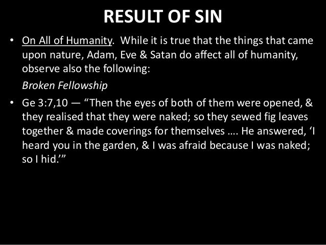 RESULT OF SIN • On All of Humanity. While it is true that the things that came upon nature, Adam, Eve & Satan do affect al...