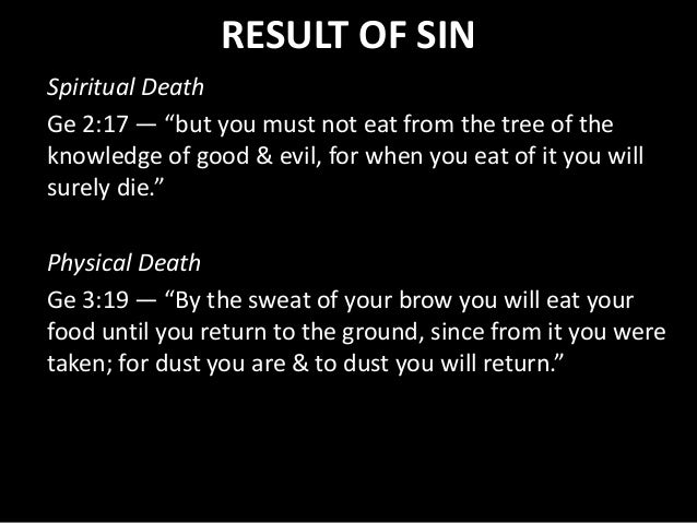"""RESULT OF SIN Spiritual Death Ge 2:17 — """"but you must not eat from the tree of the knowledge of good & evil, for when you ..."""