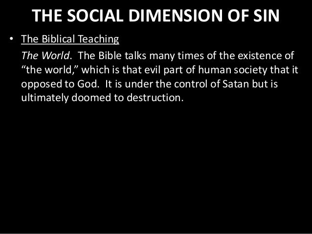 """THE SOCIAL DIMENSION OF SIN • The Biblical Teaching The World. The Bible talks many times of the existence of """"the world,""""..."""