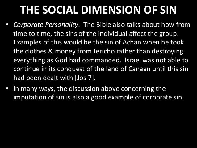 THE SOCIAL DIMENSION OF SIN • Corporate Personality. The Bible also talks about how from time to time, the sins of the ind...