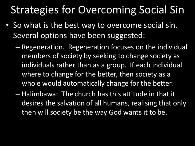 Strategies for Overcoming Social Sin • So what is the best way to overcome social sin. Several options have been suggested...