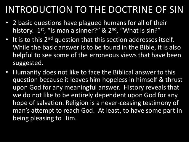 """INTRODUCTION TO THE DOCTRINE OF SIN • 2 basic questions have plagued humans for all of their history. 1st, """"Is man a sinne..."""