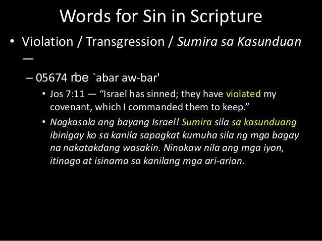 "Words for Sin in Scripture • Violation / Transgression / Sumira sa Kasunduan — – 05674 rbe `abar aw-bar' • Jos 7:11 — ""Isr..."