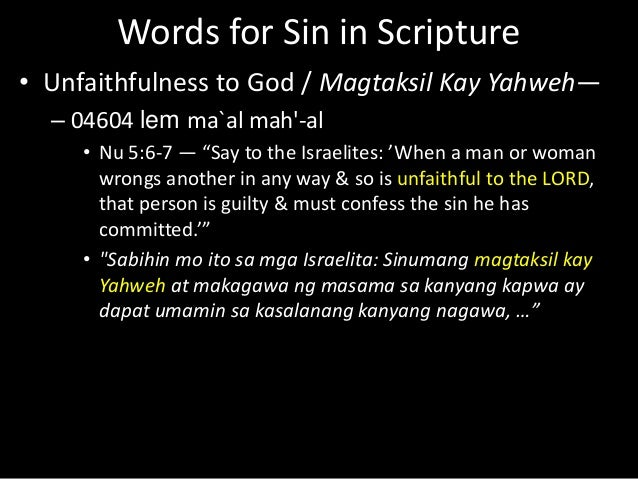 """Words for Sin in Scripture • Unfaithfulness to God / Magtaksil Kay Yahweh— – 04604 lem ma`al mah'-al • Nu 5:6-7 — """"Say to ..."""