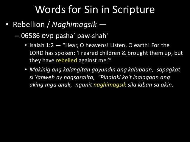 "Words for Sin in Scripture • Rebellion / Naghimagsik — – 06586 evp pasha` paw-shah' • Isaiah 1:2 — ""Hear, O heavens! Liste..."