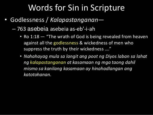 """Words for Sin in Scripture • Godlessness / Kalapastanganan— – 763 asebeia asebeia as-eb'-i-ah • Ro 1:18 — """"The wrath of Go..."""