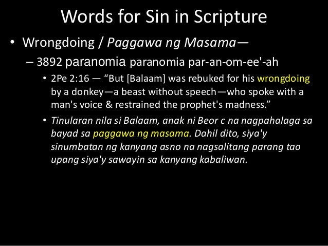 """Words for Sin in Scripture • Wrongdoing / Paggawa ng Masama— – 3892 paranomia paranomia par-an-om-ee'-ah • 2Pe 2:16 — """"But..."""