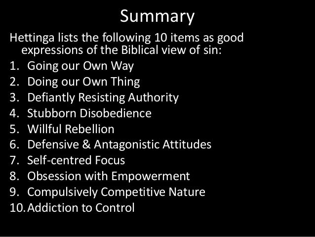 Summary Hettinga lists the following 10 items as good expressions of the Biblical view of sin: 1. Going our Own Way 2. Doi...