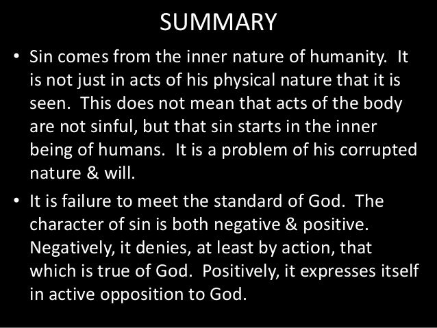 SUMMARY • Sin comes from the inner nature of humanity. It is not just in acts of his physical nature that it is seen. This...