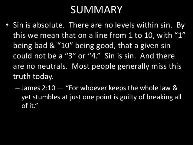 """SUMMARY • Sin is absolute. There are no levels within sin. By this we mean that on a line from 1 to 10, with """"1"""" being bad..."""