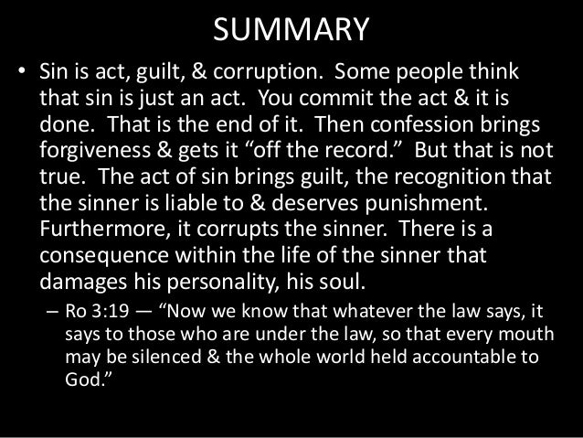 SUMMARY • Sin is act, guilt, & corruption. Some people think that sin is just an act. You commit the act & it is done. Tha...