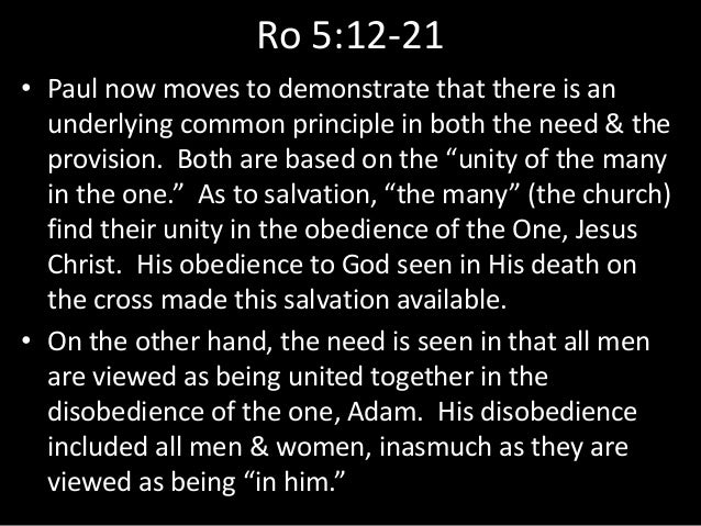 Ro 5:12-21 • Paul now moves to demonstrate that there is an underlying common principle in both the need & the provision. ...