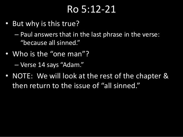 """Ro 5:12-21 • But why is this true? – Paul answers that in the last phrase in the verse: """"because all sinned."""" • Who is the..."""