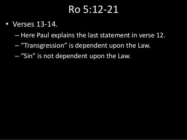 """Ro 5:12-21 • Verses 13-14. – Here Paul explains the last statement in verse 12. – """"Transgression"""" is dependent upon the La..."""