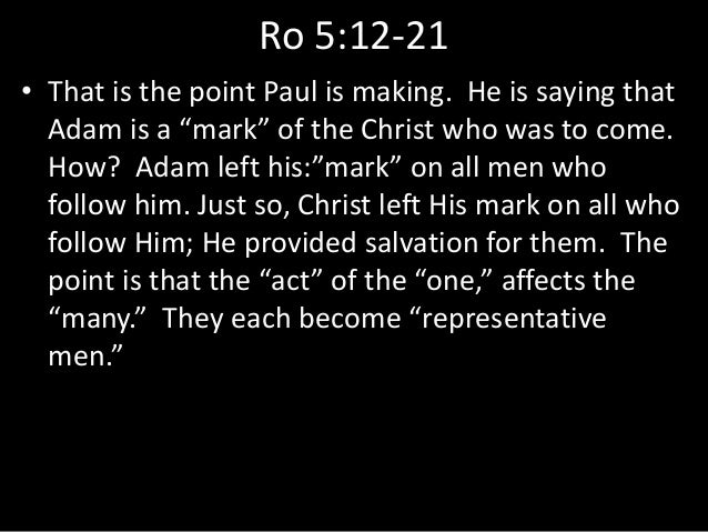 """Ro 5:12-21 • That is the point Paul is making. He is saying that Adam is a """"mark"""" of the Christ who was to come. How? Adam..."""