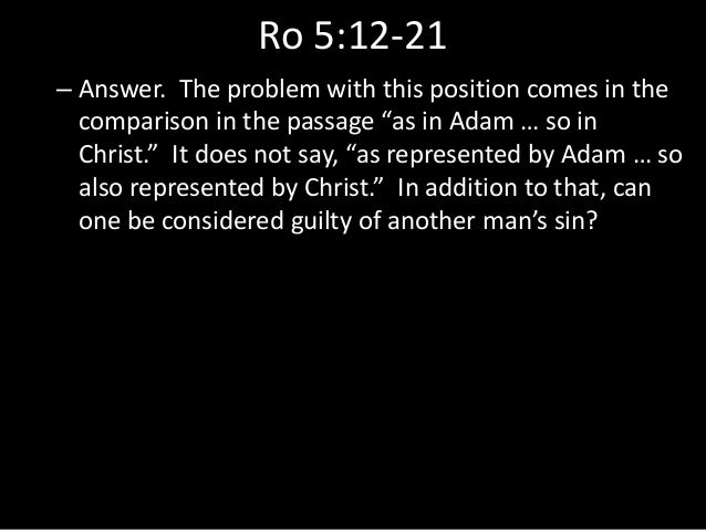 """Ro 5:12-21 – Answer. The problem with this position comes in the comparison in the passage """"as in Adam … so in Christ."""" It..."""