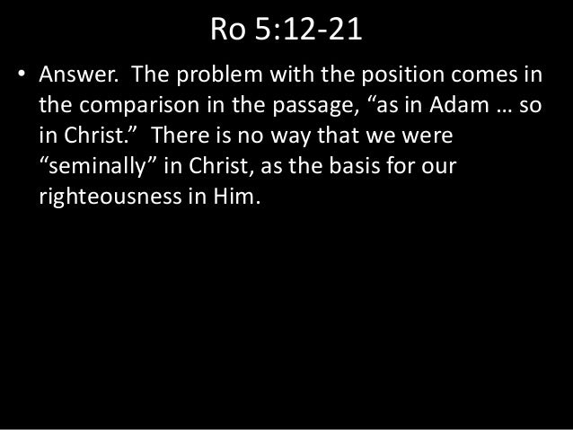 """Ro 5:12-21 • Answer. The problem with the position comes in the comparison in the passage, """"as in Adam … so in Christ."""" Th..."""