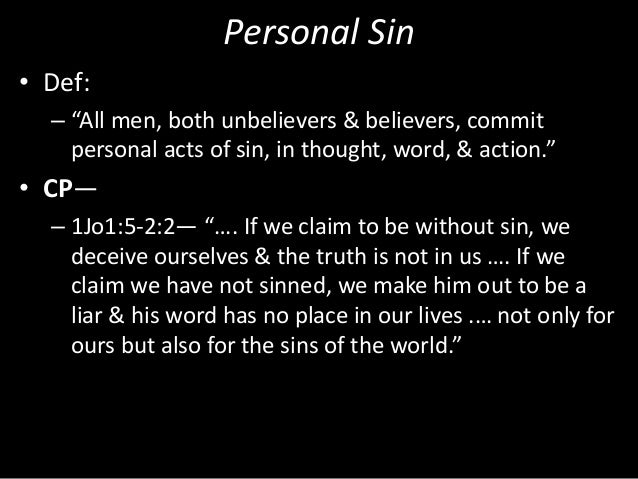 """Personal Sin • Def: – """"All men, both unbelievers & believers, commit personal acts of sin, in thought, word, & action."""" • ..."""