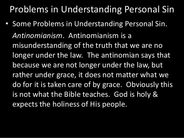 Problems in Understanding Personal Sin • Some Problems in Understanding Personal Sin. Antinomianism. Antinomianism is a mi...