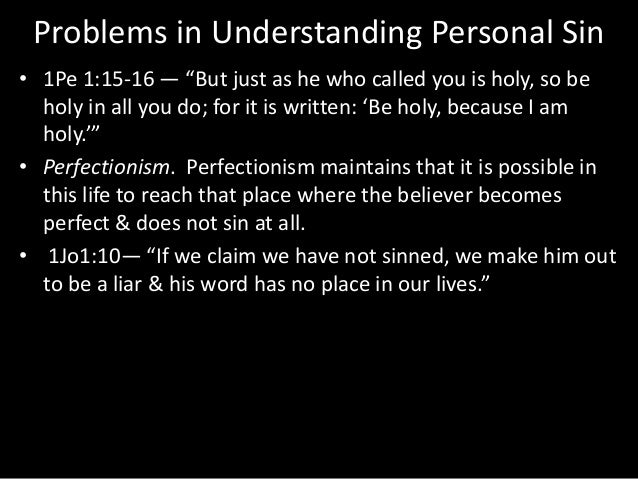 """Problems in Understanding Personal Sin • 1Pe 1:15-16 — """"But just as he who called you is holy, so be holy in all you do; f..."""