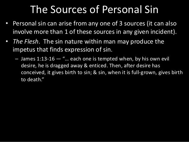 The Sources of Personal Sin • Personal sin can arise from any one of 3 sources (it can also involve more than 1 of these s...