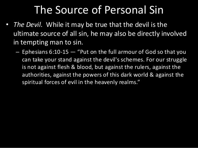 The Source of Personal Sin • The Devil. While it may be true that the devil is the ultimate source of all sin, he may also...