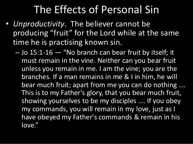 """The Effects of Personal Sin • Unproductivity. The believer cannot be producing """"fruit"""" for the Lord while at the same time..."""