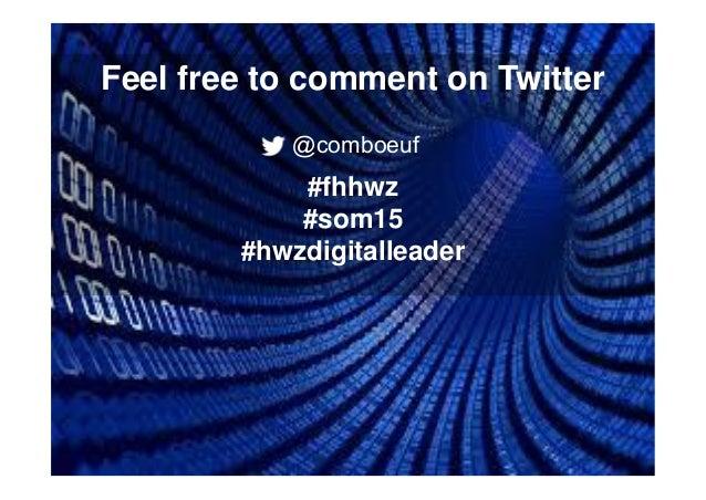 1 Feel free to comment on Twitter #fhhwz #som15 #hwzdigitalleader @comboeuf