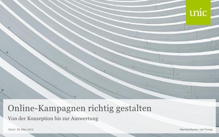 Online-Kampagnen richtig gestalten Von der Konzeption bis zur Auswertung Zürich 25. März 2010                    Manfred B...