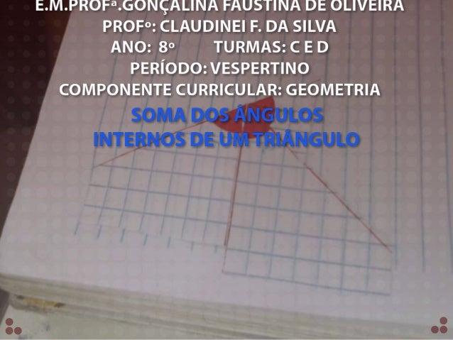 E.M.PROFª.GONÇALINA FAUSTINA DE OLIVEIRA PROFº: CLAUDINEI F. DA SILVA ANO: 8º TURMAS: C E D PERÍODO: VESPERTINO COMPONENTE...